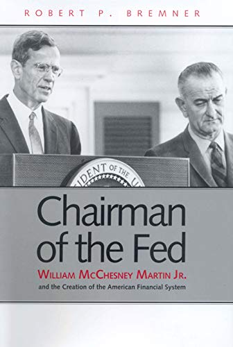 9780300191387: Chairman of the Fed: William McChesney Martin Jr. and the Creation of the Modern American Financial System