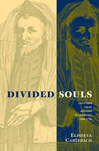 9780300191400: Divided Souls: Converts from Judaism in Germany, 1500-1750