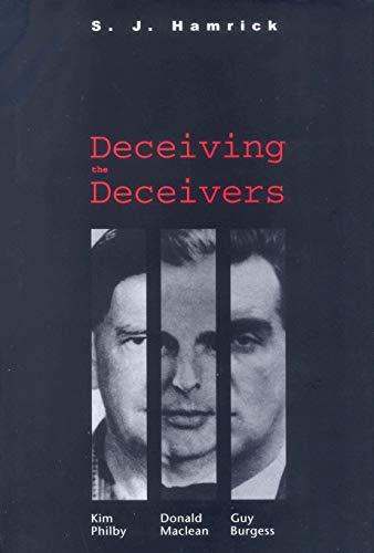 Deceiving the Deceivers: Kim Philby, Donald MacLean,: Hamrick, S. J.