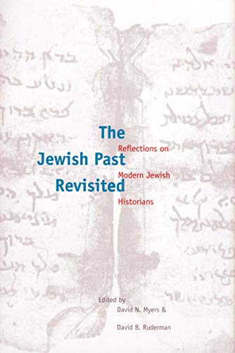 9780300191530: The Jewish Past Revisited: Reflections on Modern Jewish Historians (Studies in Jewish Culture and Society)
