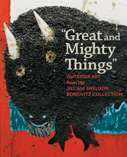 Great and Mighty Things : Outsider Art from the Jill and Sheldon Bonovitz Collection (Hardback)