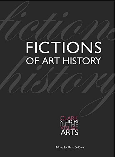 9780300191929: Fictions of Art History (Clark Studies in the Visual Arts)
