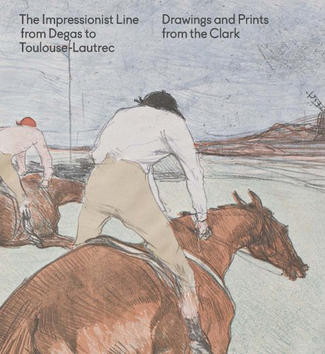 The Impressionist Line from Degas to Toulouse-Lautrec: Clarke, Jay, Wright,