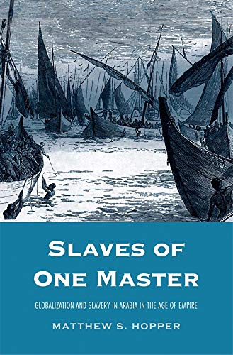 Slaves of One Master: Globalization and Slavery in Arabia in the Age of Empire (Hardback): Prof. ...