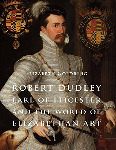 9780300192247: Robert Dudley, Earl of Leicester, and the World of Elizabethan Art: Painting and Patronage at the Court of Elizabeth I