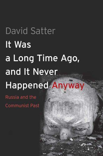 9780300192377: It Was a Long Time Ago, and it Never Happened Anyway: Russia and the Communist Past