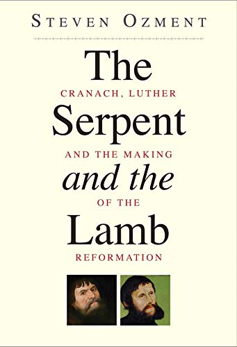 9780300192537: The Serpent and the Lamb: Cranach, Luther, and the Making of the Reformation