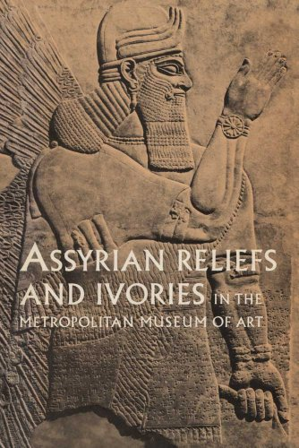 9780300193060: Assyrian Reliefs and Ivories in the Metropolitan Museum of Art: Palace Reliefs of Assurnasirpal II and Ivory Carvings from Nimrud