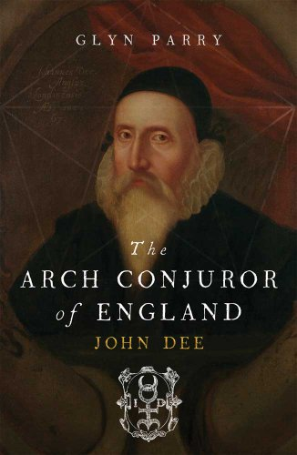 The Arch Conjuror of England: John Dee: Parry, Glyn