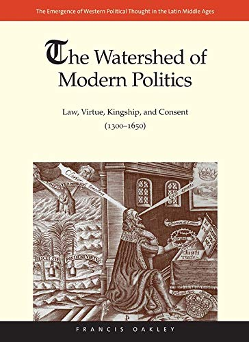9780300194432: The Watershed of Modern Politics: Law, Virtue, Kingship, and Consent (1300–1650) (The Emergence of Western Political Thought in the Latin Middle Ages)