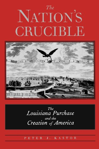 9780300194616: The Nation's Crucible: The Louisiana Purchase and the Creation of America (Western Americana)