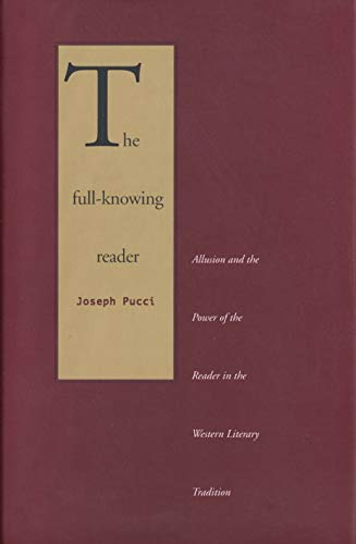 9780300194661: The Full-Knowing Reader: Allusion and the Power of the Reader in the Western Literary Tradition