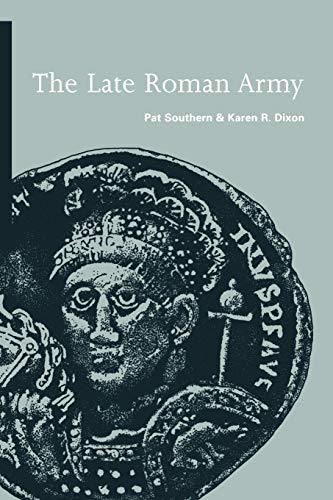The Late Roman Army: Pat Southern; Karen Ramsey Dixon