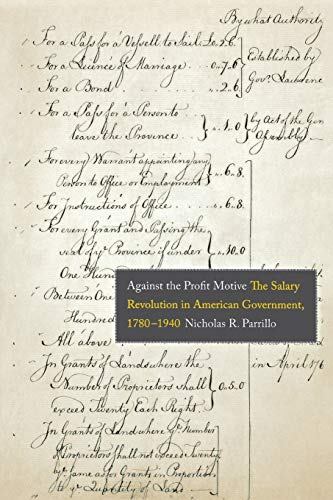 Against the Profit Motive: The Salary Revolution in American Government, 1780-1940 (Yale Law ...