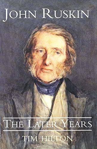 9780300194852: John Ruskin: The Later Years