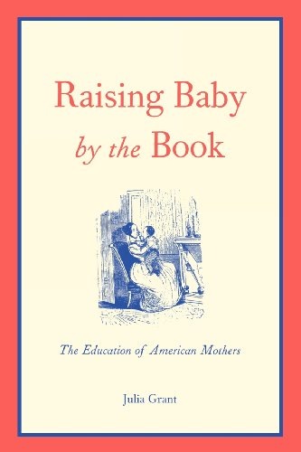 9780300195484: Raising Baby by the Book: The Education of American Mothers