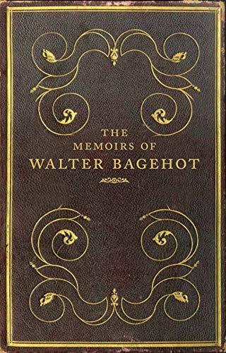The Memoirs of Walter Bagehot: Prochaska, Frank
