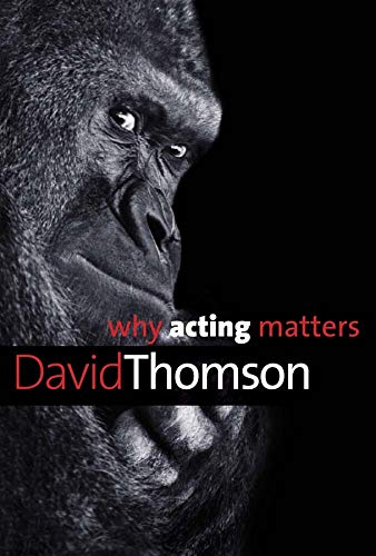 9780300195781: Why Acting Matters (Why X Matters Series)