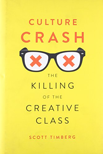Culture Crash: The Killing of the Creative Class: Timberg, Scott