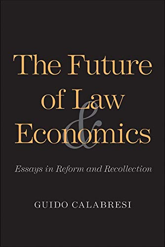 9780300195897: The Future of Law and Economics: Essays in Reform and Recollection