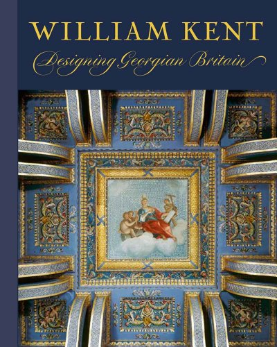 William Kent: Designing Georgian Britain.: WEBER, Susan: