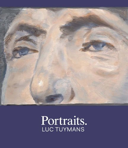 Portraits: Luc Tuymans (Menil Collection): Clare Elliott, Luc Tuymans, Toby Kamps