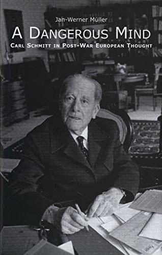 9780300196498: A Dangerous Mind: Carl Schmitt in Post-War European Thought
