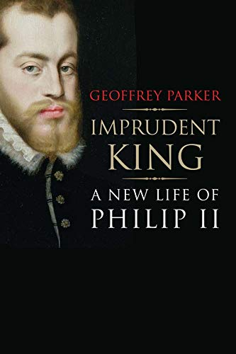 9780300196535: Imprudent King: A New Life of Philip II