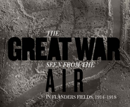 The Great War Seen from the Air: In Flanders Fields, 1914�1918 (Mercatorfonds): Stichelbaut, Birger...