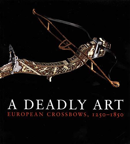 9780300197044: A Deadly Art: European Crossbows, 1250–1850