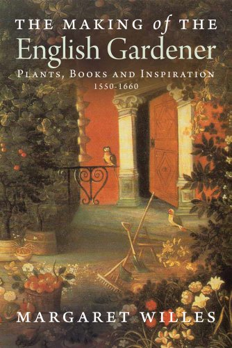 9780300197266: The Making of the English Gardener: Plants, Books and Inspiration, 1560-1660