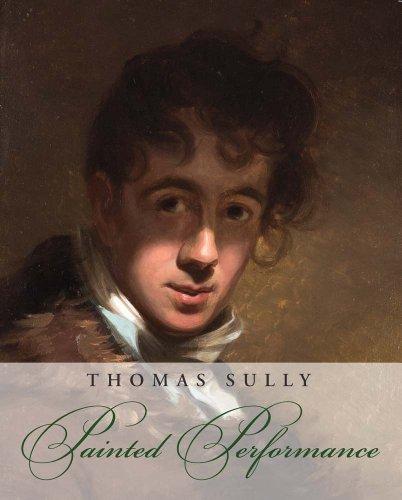 Thomas Sully: Painted Performance (Milwaukee Art Museum): Rudolph, William Keyse; Soltis, Carol ...