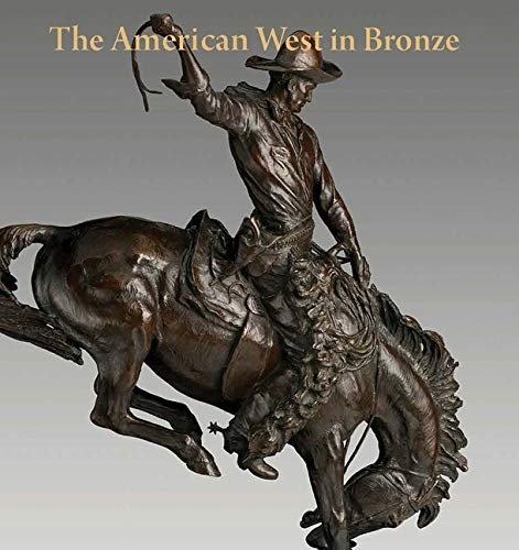 9780300197433: The American West in Bronze, 1850-1925