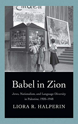 Babel in Zion: Jews, Nationalism, and Language Diversity in Palestine, 1920-1948: Halperin, Liora R...