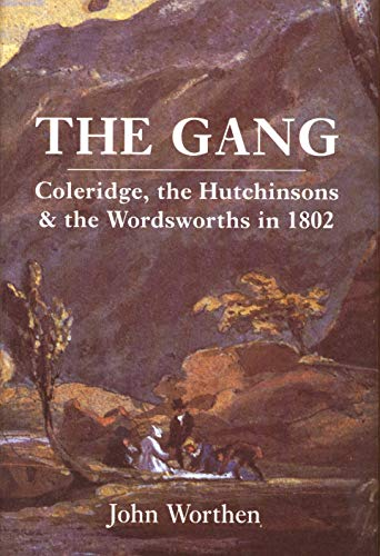 9780300197747: The Gang: Coleridge, the Hutchinsons, and the Wordsworths in 1802