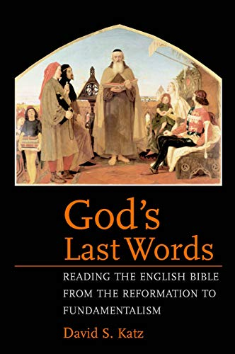 9780300197907: God's Last Words: Reading the English Bible from the Reformation to Fundamentalism