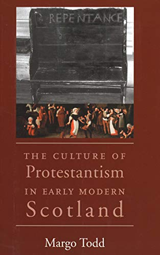 The Culture of Protestantism in Early Modern Scotland: Todd, Margo