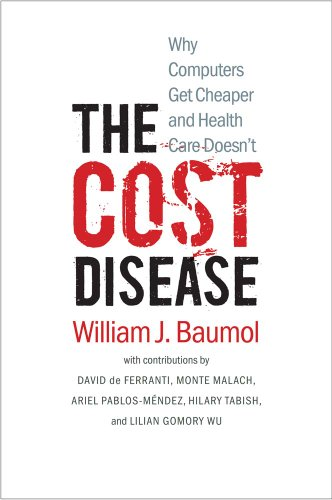 9780300198157: The Cost Disease: Why Computers Get Cheaper and Health Care Doesn't