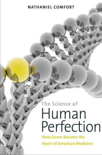 9780300198195: The Science of Human Perfection: How Genes Became the Heart of American Medicine