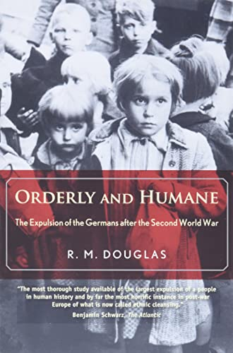 9780300198201: Orderly and Humane: The Expulsion of the Germans after the Second World War