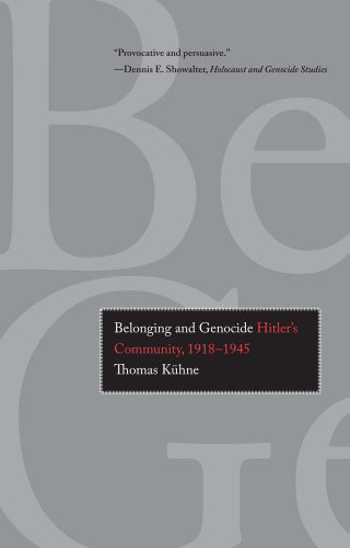 Belonging and Genocide: Hitler's Community, 1918-1945: Thomas Kuhne (Kühne)