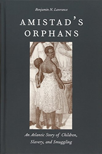 Amistad s Orphans: An Atlantic Story of Children, Slavery, and Smuggling (Hardback): Benjamin ...