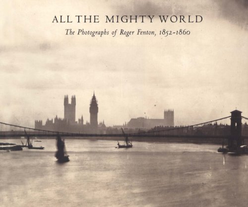 9780300199499: All the Mighty World: The Photographs of Roger Fenton, 1852–1860