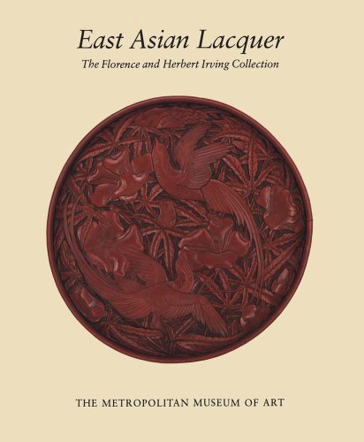 East Asian Lacquer: The Florence and Herbert Irving Collection: Watt, James C. Y., Ford, Barbara ...