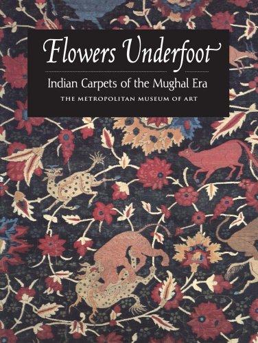 Flowers Underfoot: Indian Carpets of the Mughal Era: Walker, Daniel