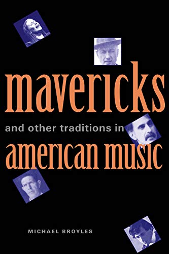 Mavericks and Other Traditions in American Music: Broyles, Michael