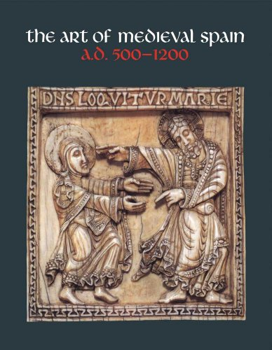 9780300200232: The Art of Medieval Spain, A.D. 500-1200