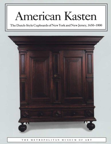 American Kasten: The Dutch-Style Cupboards of New York and New Jersey, 1650�1800: Kenny, Peter M., ...