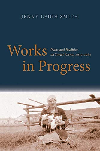 Works in Progress: Plans and Realities on Soviet Farms, 1930-1963 (Yale Agrarian Studies Series): ...