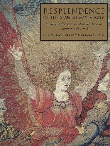 9780300201260: Resplendence of the Spanish Monarchy: Renaissance Tapestries and Armor from the Patrimonio Nacional